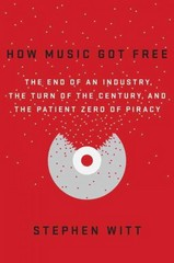 How Music Got Free 1st Edition 9780525426615 0525426612