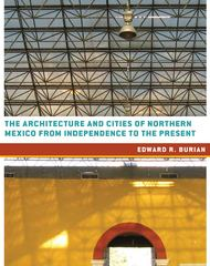 The Architecture and Cities of Northern Mexico from Independence to the Present 1st Edition 9780292771901 0292771908