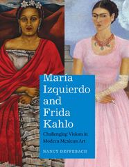 Mara Izquierdo and Frida Kahlo 1st Edition 9780292772427 0292772424