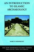 An Introduction to Islamic Archaeology 1st Edition 9780748623112 0748623116