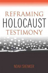 Reframing Holocaust Testimony 1st Edition 9780253017093 0253017092