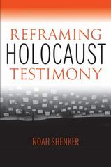 Reframing Holocaust Testimony 1st Edition 9780253017130 0253017130