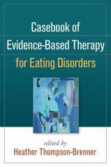 Casebook of Evidence-Based Therapy for Eating Disorders 1st Edition 9781462520725 1462520723