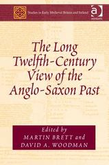 The Long Twelfth-Century View of the Anglo-Saxon Past 1st Edition 9781317025153 1317025156