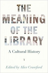 The Meaning of the Library 1st Edition 9780691166391 0691166390