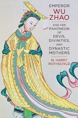 Emperor Wu Zhao and Her Pantheon of Devis, Divinities, and Dynastic Mothers 1st Edition 9780231169387 0231169388