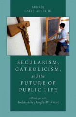 Secularism, Catholicism, and the Future of Public Life 1st Edition 9780190205430 0190205431