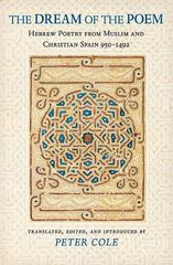 The Dream of the Poem: Hebrew Poetry from Muslim and Christian Spain, 950-1492 0 9780691121956 0691121958