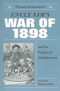 Uncle Sam's War of 1898 and the Origins of Globalization 0 9780813191225 081319122X