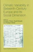 Climatic Variability in Sixteenth-Century Europe and Its Social Dimension 1st edition 9780792359340 0792359348