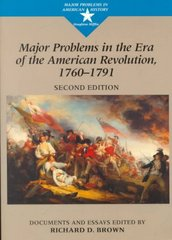 Major Problems in the Era of the American Revolution, 1760-1791: Documents and Essays (Major Problems in American History (Wadsworth)) 2nd edition 9780395903445 0395903440