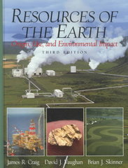 Resources of the Earth: Origin, Use, and Environmental Impact 3rd Edition 9780130834102 0130834106