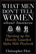 What Men Don't Tell Women About Business 1st edition 9780470145081 0470145080