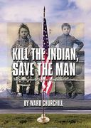 Kill the Indian, Save the Man 1st Edition 9780872864344 0872864340