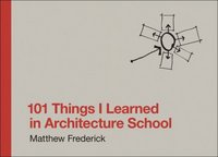 101 Things I Learned in Architecture School 1st Edition 9780262062664 0262062666