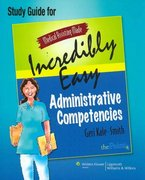 Medical Assisting Made Incredibly Easy: Administrative Competencies Study Guide 0 9780781764018 0781764017