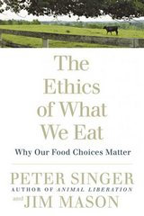 The Ethics of What We Eat 0 9781594866876 1594866872