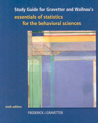 Study Guide for Gravetter/Wallnau's Essentials of Statistics for Behavioral Science 6th edition 9780495385295 0495385298