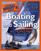 The Complete Idiot's Guide to Boating And Sailing, 3rd Edition 3rd edition 9781592573233 1592573231