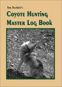 Tom Bechdel's Coyote Hunting Master Log Book 0 9780929915647 092991564X