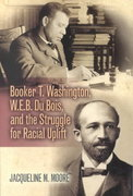 Booker T. Washington, W. E. B. du Bois and the Struggle for Racial Uplift 1st Edition 9780842029957 0842029958