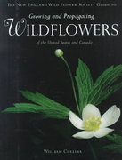 The New England Wild Flower Society Guide to Growing and Propagating Wildflowers of the United States and Canada 0 9780395966099 0395966094