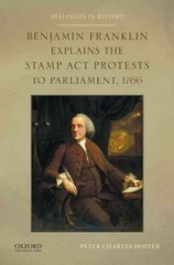 Benjamin Franklin Explains the Stamp Act Protests to Parliament, 1766 1st Edition 9780199389681 0199389683