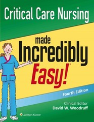 Critical Care Nursing Made Incredibly Easy! 4th Edition 9781496306937 1496306937