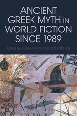 Ancient Greek Myth in World Fiction since 1989 1st Edition 9781472579386 1472579380