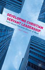 Developing Christian Servant Leadership 1st Edition 9781137489630 1137489634