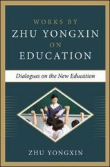 Dialogues on the New Education (Works ByZhu Yongxin on Education Series) 1st Edition 9780071848619 0071848614