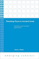 Threshing Floors in Ancient Israel 1st Edition 9781451485233 1451485239