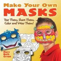 Make Your Own Masks 1st Edition 9780486794068 0486794067