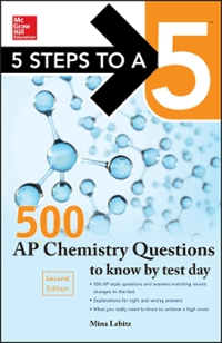 5 Steps to a 5 500 AP Chemistry Questions to Know by Test Day, 2nd edition 2nd Edition 9780071848589 0071848584