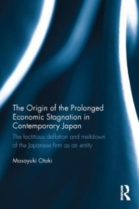 The Origin of the Prolonged Economic Stagnation in Contemporary Japan 1st Edition 9780415734448 0415734444