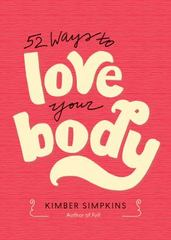 52 Ways to Love Your Body 1st Edition 9781626253797 162625379X