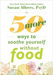Fifty More Ways to Soothe Yourself Without Food 1st Edition 9781626252523 1626252521