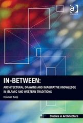 In-Between: Architectural Drawing and Imaginative Knowledge in Islamic and Western Traditions 1st Edition 9781317117704 1317117700