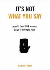 It's Not What You Say 1st Edition 9780399175435 0399175431