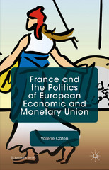 France and the Politics of European Economic and Monetary Union 0 9781137409164 1137409169