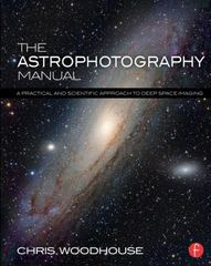 The Astrophotography Manual 1st Edition 9781138776845 113877684X