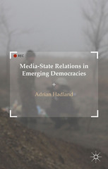 Media-State Relations in Emerging Democracies 1st Edition 9781137493484 1137493488