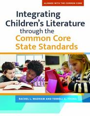 Integrating Children's Literature Through the Common Core State Standards 1st Edition 9781610696081 1610696085