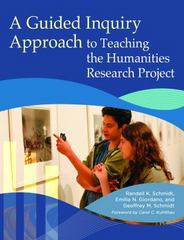 A Guided Inquiry Approach to Teaching the Humanities Research Project 1st Edition 9781440834387 1440834385