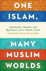 One Islam, Many Muslim Worlds: Spirituality, Identity, and Resistance across Islamic Lands 1st Edition 9780199846481 0199846480