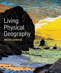 Living Physical Geography 1st Edition 9781464108020 1464108021
