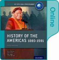 History of the Americas 1880-1981: IB History Online Course Book 1st Edition 9780198354857 0198354851