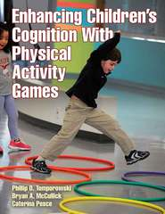 Enhancing Children's Cognition With Physical Activity Games 1st Edition 9781492505594 1492505595