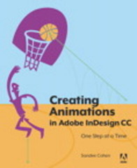 Creating Animations in Adobe InDesign CC One Step at a Time 1st Edition 9780134176116 0134176111