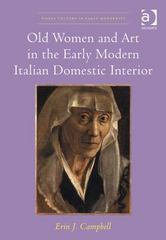 Old Women and Art in the Early Modern Italian Domestic Interior 1st Edition 9781317086055 1317086058